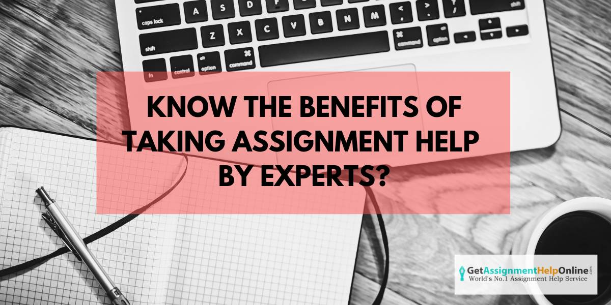 Know Benefits of Taking Assignment Help by Experts