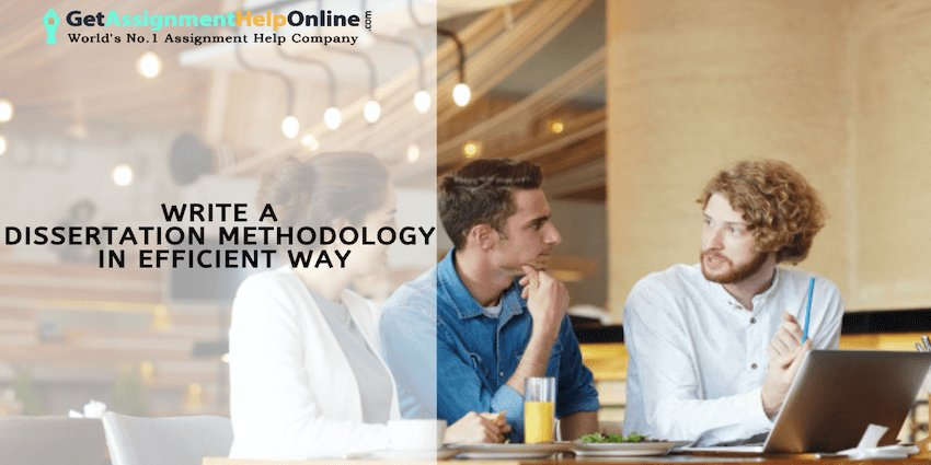 How to Write A Dissertation Methodology Structure In Efficient Way