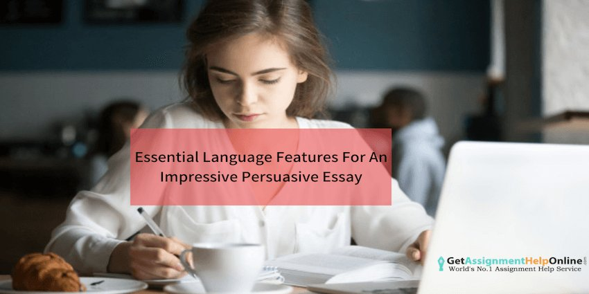 Essential Language Features For An Impressive Persuasive Essay